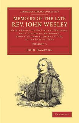 Memoirs of the Late Rev. John Wesley, A.M.: Volume 3: with a Review of his Life and Writings, and a History of Methodism, from its Commencement in 1729, to the Present Time