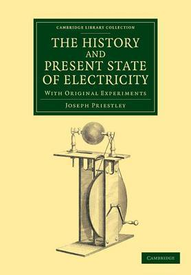 The History and Present State of Electricity: with Original Experiments