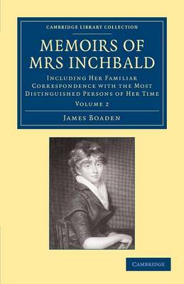 Memoirs of Mrs Inchbald: Volume 2: Including Her Familiar Correspondence with the Most Distinguished Persons of Her Time