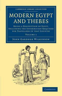 Modern Egypt and Thebes: Being a Description of Egypt, Including the Information Required for Travellers in That Country