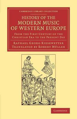 History of the Modern Music of Western Europe: from the First Century of the Christian Era to the Present Day