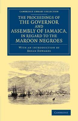 The Proceedings of the Governor and Assembly of Jamaica, in Regard to the Maroon Negroes