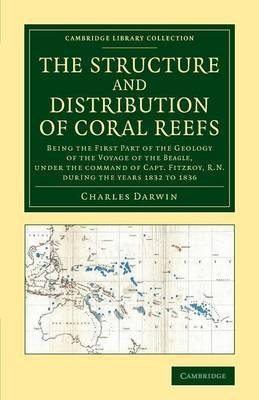 The Structure and Distribution of Coral Reefs: Being the First Part of the Geology of the Voyage of the Beagle, Under the Command of Capt. Fitzroy, R.N. During the Years 1832 to 1836