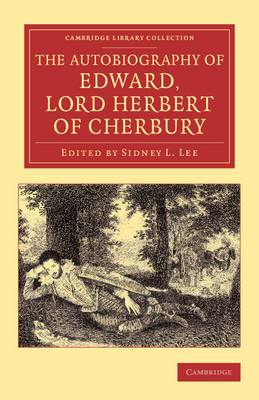 The Autobiography of Edward, Lord Herbert of Cherbury: With Introduction, Notes, Appendices, and a Continuation of the Life