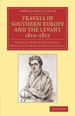 Travels in Southern Europe and the Levant, 1810-1817: The Journal of C. R. Cockerell, R.A.
