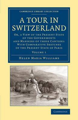 A Tour in Switzerland: Or, a View of the Present State of the Governments and Manners of Those Cantons: with Comparative Sketches of the Present State of Paris