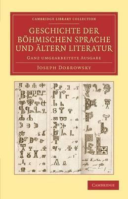Geschichte der Bohmischen Sprache und Altern Literatur: Ganz Umgearbeitete Ausgabe