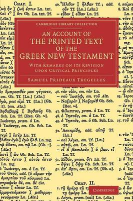 An Account of the Printed Text of the Greek New Testament: With Remarks on its Revision Upon Critical Principles