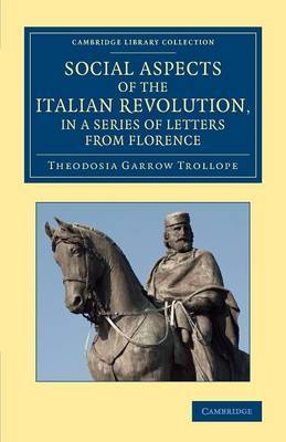 Social Aspects of the Italian Revolution, in a Series of Letters from Florence: With a Sketch of Subsequent Events up to the Present Time