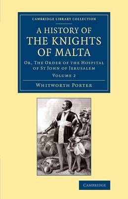 History of the Knights of Malta: Volume 2: Or, The Order of the Hospital of St John of Jerusalem