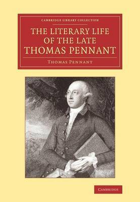 The Literary Life of the Late Thomas Pennant, Esq.: by Himself