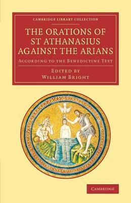 The Orations of St Athanasius Against the Arians: According to the Benedictine Text