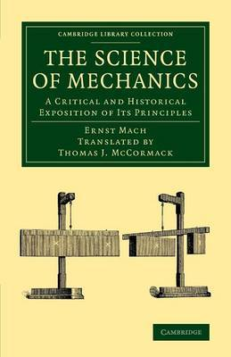 The Science of Mechanics: A Critical and Historical Exposition of its Principles