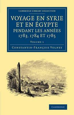 Voyage En Syrie Et En E Gypte Pendant Les Annees 1783, 1784 Et 1785: Volume 1