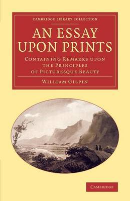 An Essay upon Prints: Containing Remarks upon the Principles of Picturesque Beauty
