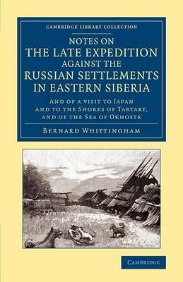 Notes on the Late Expedition Against the Russian Settlements in Eastern Siberia: and of a Visit to Japan and to the Shores of Tartary, and of the Sea of Okhostk