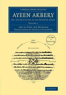 Ayeen Akbery: Volume 1: Or, the Institutes of the Emperor Akber