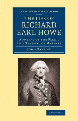 The Life of Richard Earl Howe, K. G.: Admiral of the Fleet, and General of Marines