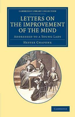 Letters on the Improvement of the Mind: Addressed to a Young Lady