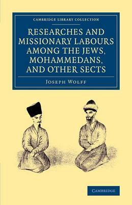 Researches and Missionary Labours Among the Jews, Mohammedans, and Other Sects