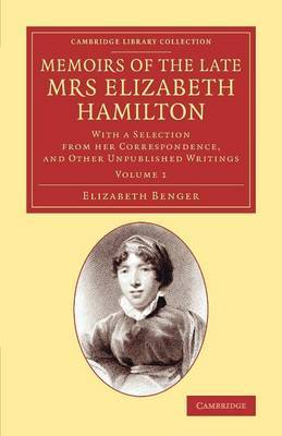 Memoirs of the Late Mrs Elizabeth Hamilton: Volume 1: With a Selection from her Correspondence, and Other Unpublished Writings