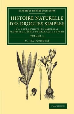 Histoire naturelle des drogues simples: Volume 1: Ou, cours d'histoire naturelle professe ... l'Ecole de Pharmacie de Paris