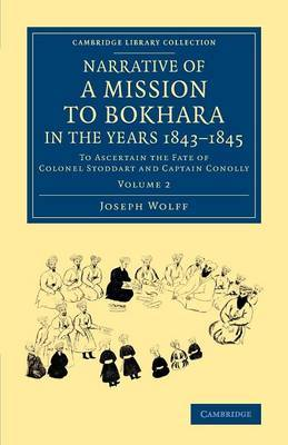 Narrative of a Mission to Bokhara, in the Years 1843-1845: to Ascertain the Fate of Colonel Stoddart and Captain Conolly