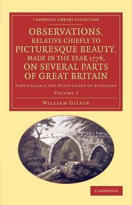 Observations, Relative Chiefly to Picturesque Beauty, Made in the Year 1776, on Several Parts of Great Britain: Particularly the High-lands of Scotland