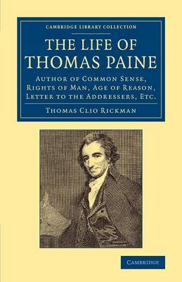 The Life of Thomas Paine: Author of Common Sense, Rights of Man, Age of Reason, Letter to the Addressers, Etc.