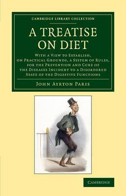 A Treatise on Diet: With a View to Establish, on Practical Grounds, a System of Rules, for the Prevention and Cure of the Diseases Incident to a Disordered State of the Digestive Functions