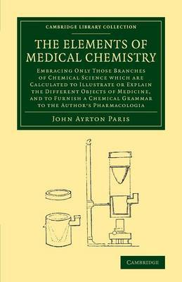 The Elements of Medical Chemistry: Embracing Only Those Branches of Chemical Science Which are Calculated to Illustrate or Explain the Different Objects of Medicine, and to Furnish a Chemical Grammar to the Author's Pharmacologia