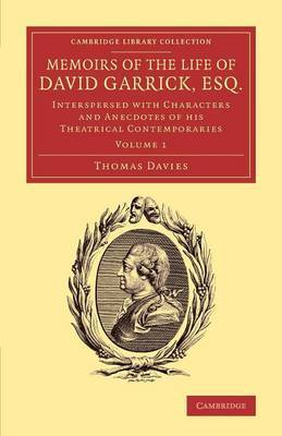 Memoirs of the Life of David Garrick, Esq.: Interspersed with Characters and Anecdotes of His Theatrical Contemporaries