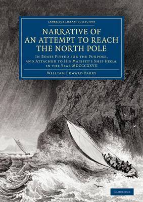 Narrative of an Attempt to Reach the North Pole: In Boats Fitted for the Purpose, and Attached to His Majesty's Ship Hecla, in the Year MDCCCXXVII, Under the Command of Captain William Edward Parry