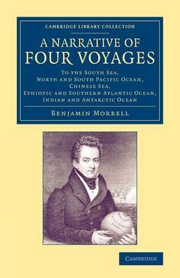 A Narrative of Four Voyages: To the South Sea, North and South Pacific Ocean, Chinese Sea, Ethiopic and Southern Atlantic Ocean, Indian and Antarctic Ocean