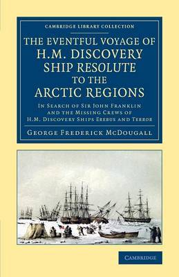 The Eventful Voyage of H. M. Discovery Ship Resolute to the Arctic Regions: In Search of Sir John Franklin and the Missing Crews of H. M. Discovery Ships Erebus and Terror