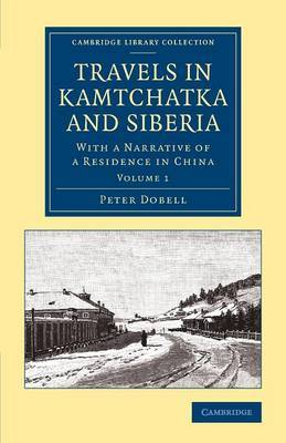 Travels in Kamtchatka and Siberia: With a Narrative of a Residence in China: Volume 1