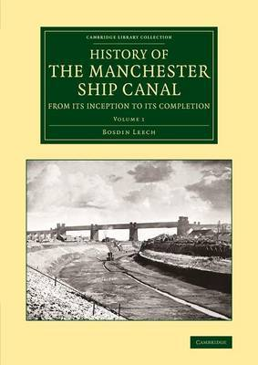 History of the Manchester Ship Canal from its Inception to its Completion: With Personal Reminiscences: Volume 1