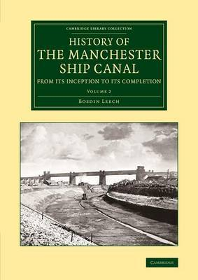 History of the Manchester Ship Canal from its Inception to its Completion: With Personal Reminiscences