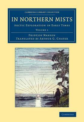 In Northern Mists: Arctic Exploration in Early Times