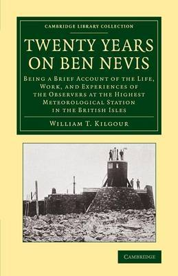 Twenty Years on Ben Nevis: Being a Brief Account of the Life, Work, and Experiences of the Observers at the Highest Meteorological Station in the British Isles
