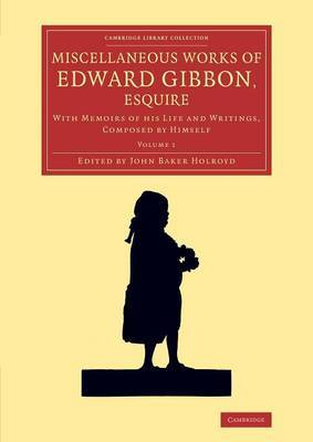 Miscellaneous Works of Edward Gibbon, Esquire: With Memoirs of His Life and Writings, Composed by Himself