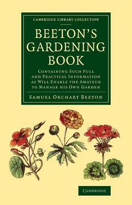 Beeton's Gardening Book: Containing Such Full and Practical Information as Will Enable the Amateur to Manage His Own Garden