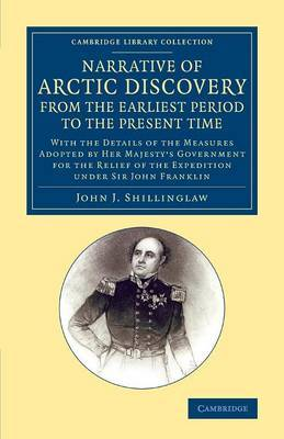A Narrative of Arctic Discovery, from the Earliest Period to the Present Time: With the Details of the Measures Adopted by Her Majesty's Government for the Relief of the Expedition Under Sir John Franklin
