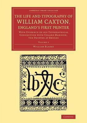 The Life and Typography of William Caxton, England's First Printer: With Evidence of His Typographical Connection with Colard Mansion, the Printer at Bruges