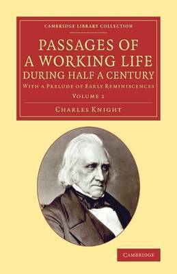 Passages of a Working Life during Half a Century: With a Prelude of Early Reminiscences: Volume 1