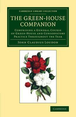 The Green-House Companion: Comprising a General Course of Green-House and Conservatory Practice throughout the Year
