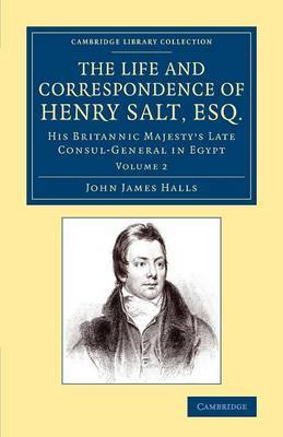 The Life and Correspondence of Henry Salt, Esq.: Volume 2: His Britannic Majesty's Late Consul General in Egypt