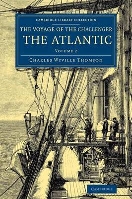 Voyage of the Challenger: The Atlantic: A Preliminary Account of the General Results of the Exploring Voyage of HMS Challenger During the Year 1873 and the Early Part of the Year 1876