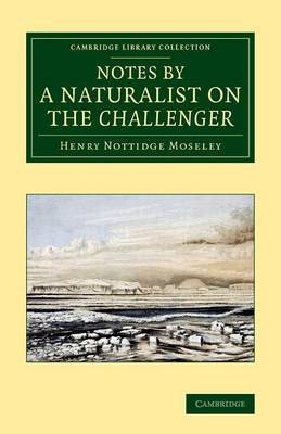 Notes by a Naturalist on the Challenger: Being an Account of Various Observations Made During the Voyage of HMS Challenger Round the World, in the Years 1872-1876, Under the Commands of Capt. Sir G. S. Nares, and Capt. F. T. Thomson