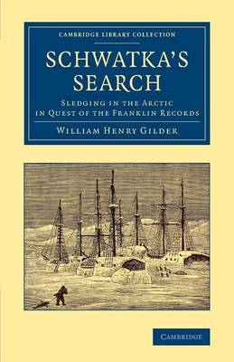 Schwatka's Search: Sledging in the Arctic in Quest of the Franklin Records